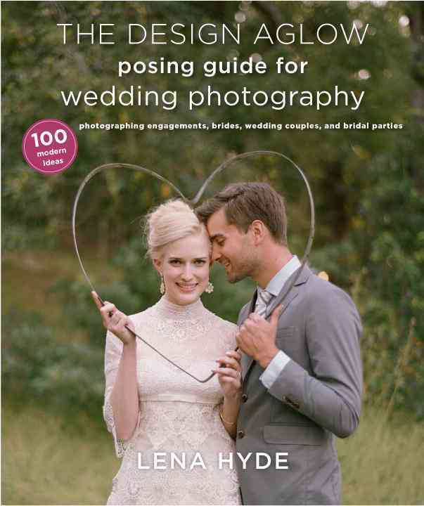 The Design Aglow Posing Guide for Wedding Photography By Hyde, Lena